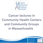Cancer lectures in community health centers and community groups in massachusetts - cancer education and research institute (CERI)