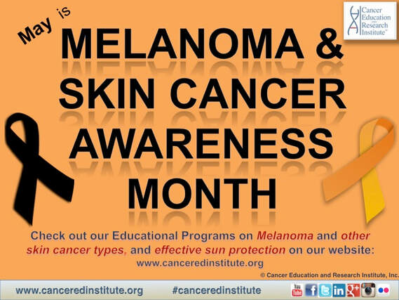 Melanoma and Skin Cancer Awareness Month - Cancer Education and Research Institute (CERI)