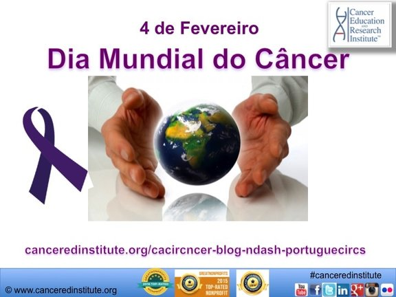 Dia Mundial do Câncer - Cancer Education and Research Institute (CERI)